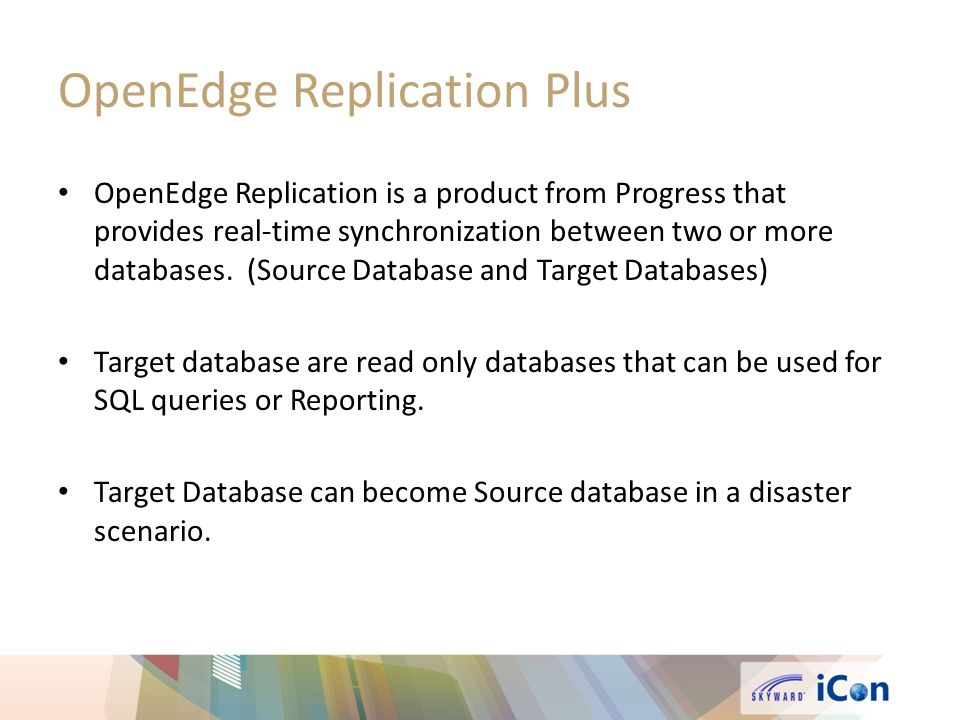 OpenEdge Replication Plus OpenEdge Replication is a product from Progress that provides real-time synchronization between two or more databases.