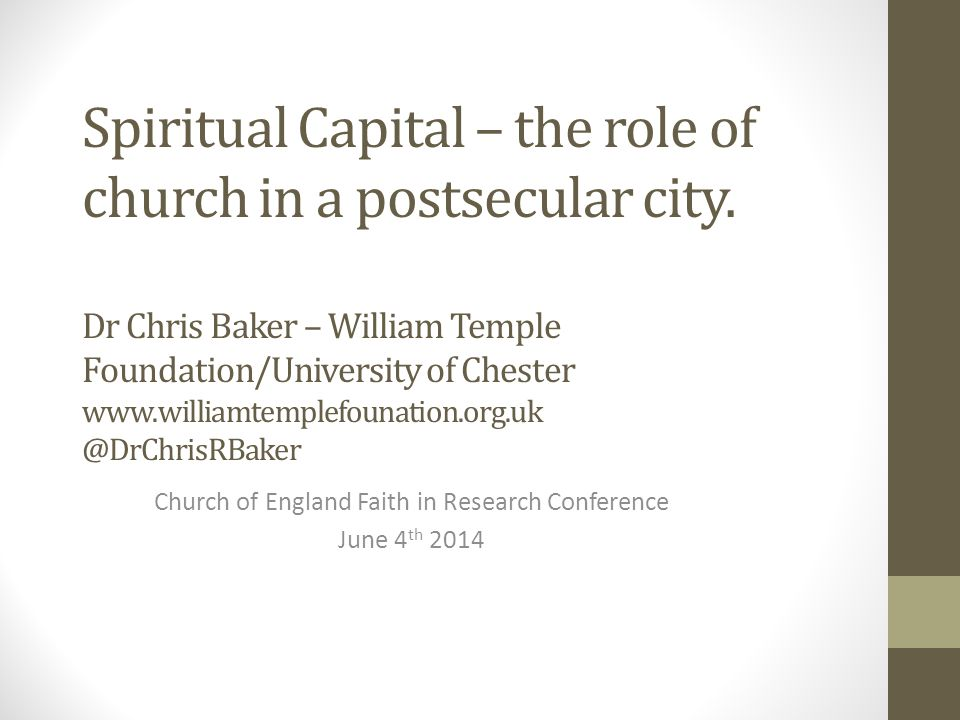 Spiritual Capital – the role of church in a postsecular city. Dr Chris Baker – William Temple Foundation/University of Chester www.williamtemplefounat