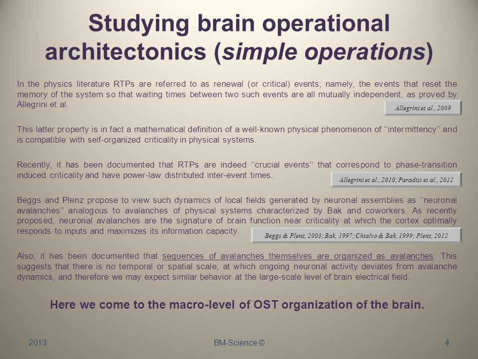 Studying brain operational architectonics (simple operations) 2013BM-Science ©4 In the physics literature RTPs are referred to as renewal (or critical