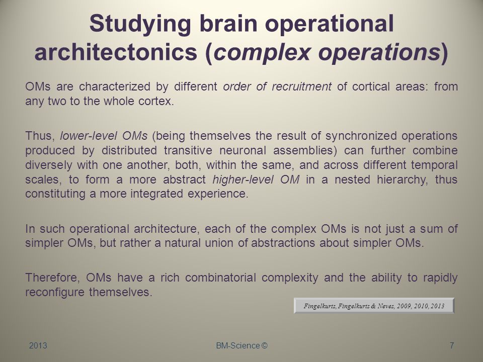 Studying brain operational architectonics (complex operations) 2013BM-Science ©7 OMs are characterized by different order of recruitment of cortical areas: from any two to the whole cortex.