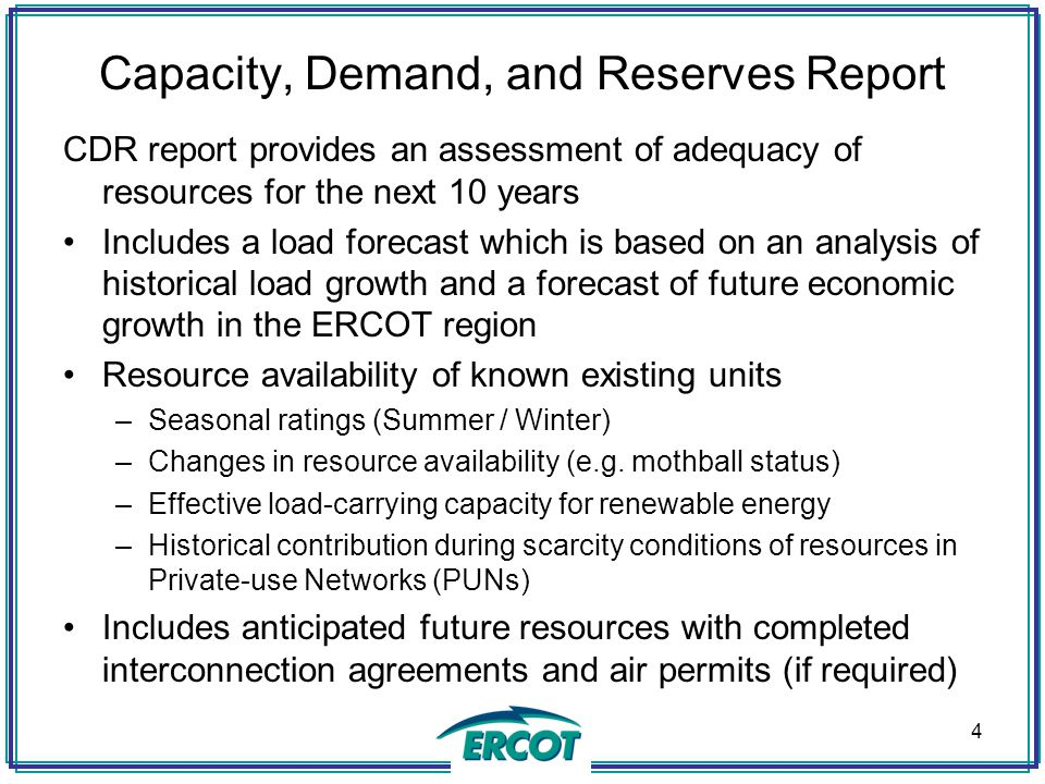 Capacity, Demand, and Reserves Report CDR report provides an assessment of adequacy of resources for the next 10 years Includes a load forecast which