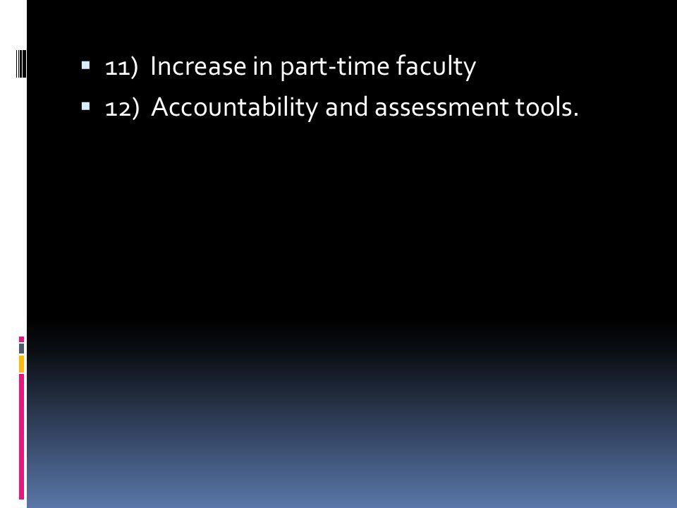  11) Increase in part-time faculty  12) Accountability and assessment tools.
