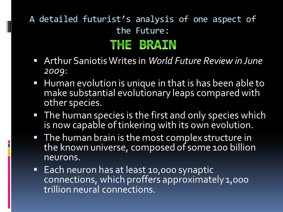  Arthur Saniotis Writes in World Future Review in June 2009:  Human evolution is unique in that is has been able to make substantial evolutionary leaps compared with other species.