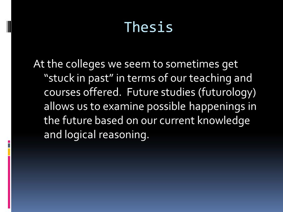 Thesis At the colleges we seem to sometimes get stuck in past in terms of our teaching and courses offered.