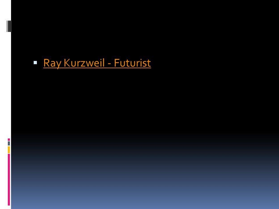  Ray Kurzweil - Futurist Ray Kurzweil - Futurist