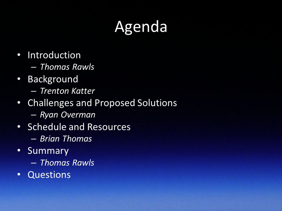 Agenda Introduction – Thomas Rawls Background – Trenton Katter Challenges and Proposed Solutions – Ryan Overman Schedule and Resources – Brian Thomas Summary – Thomas Rawls Questions