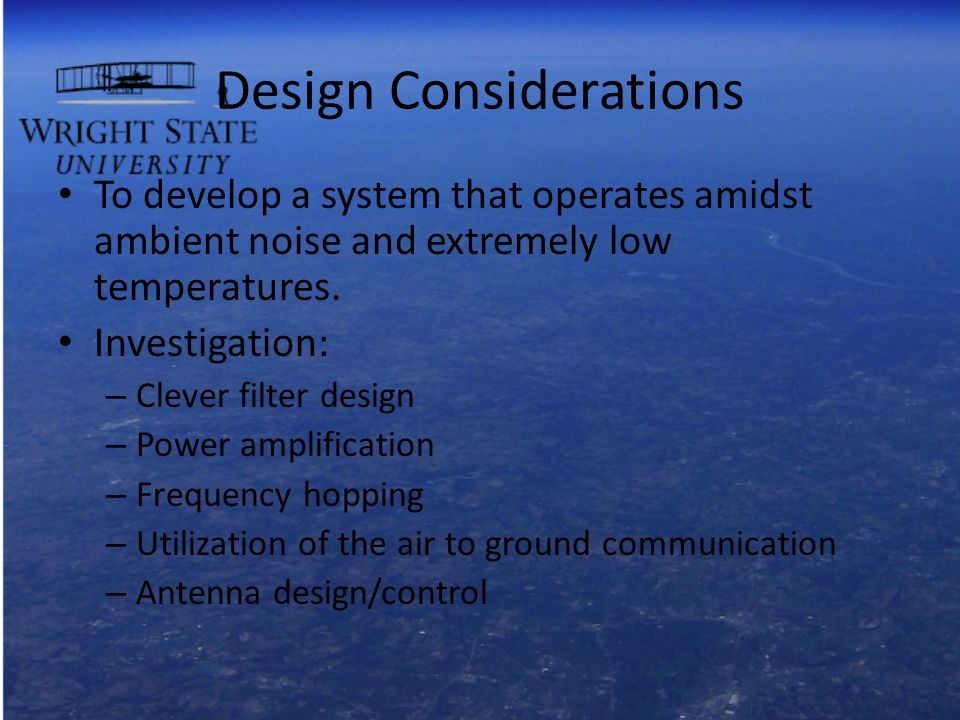 Design Considerations To develop a system that operates amidst ambient noise and extremely low temperatures.