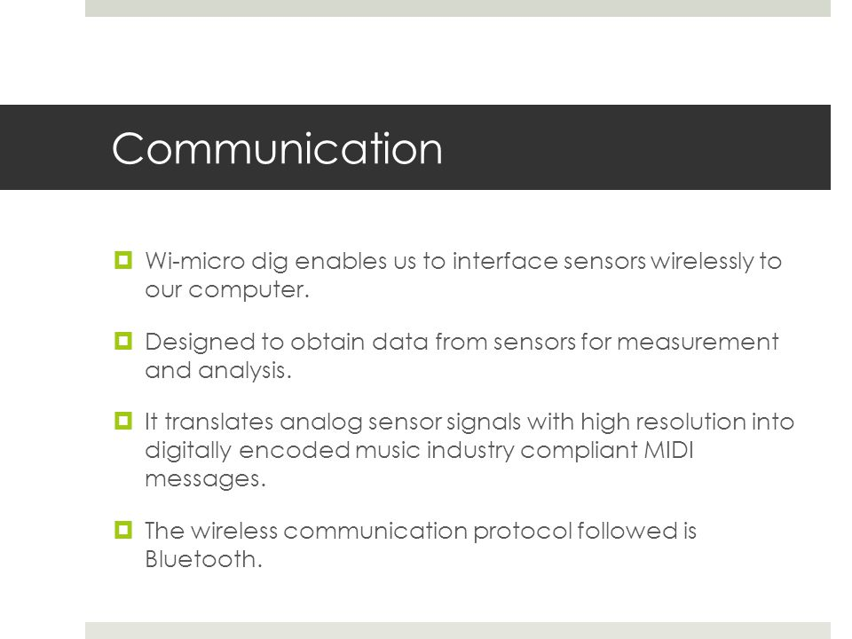 Communication  Wi-micro dig enables us to interface sensors wirelessly to our computer.