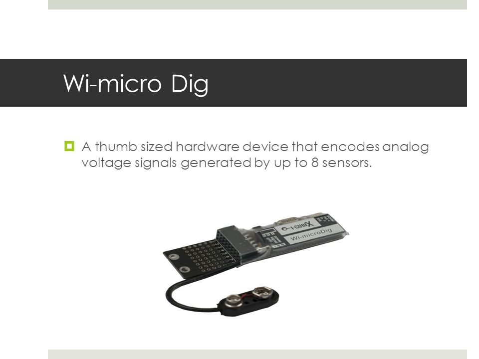 Wi-micro Dig  A thumb sized hardware device that encodes analog voltage signals generated by up to 8 sensors.