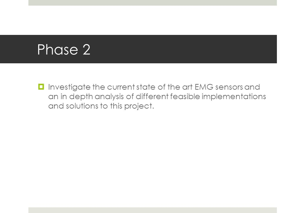 Phase 2  Investigate the current state of the art EMG sensors and an in depth analysis of different feasible implementations and solutions to this project.