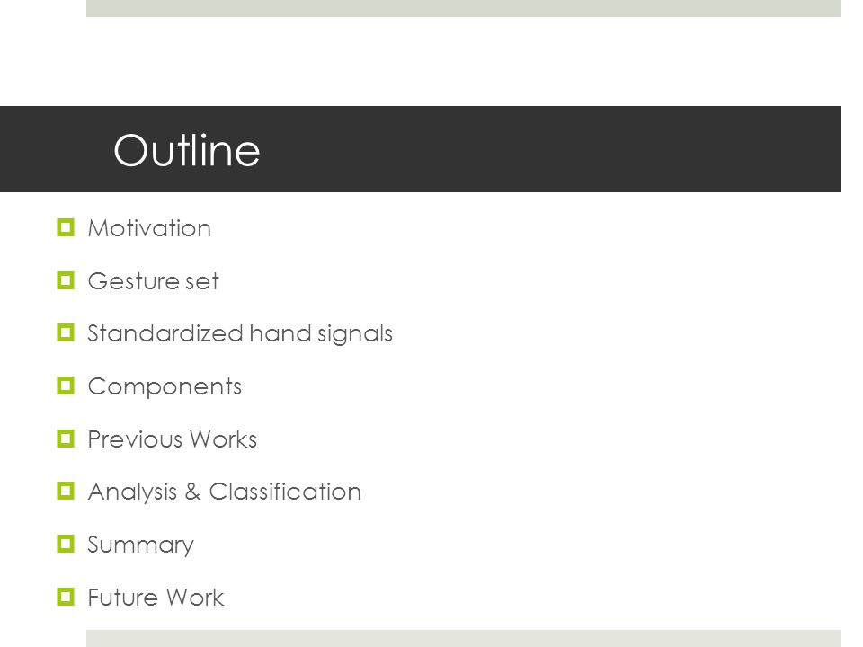 Outline  Motivation  Gesture set  Standardized hand signals  Components  Previous Works  Analysis & Classification  Summary  Future Work