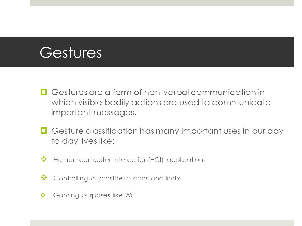 Gesture Set  Used the standardized hand signals for close range engagement operations used by military and swat teams.
