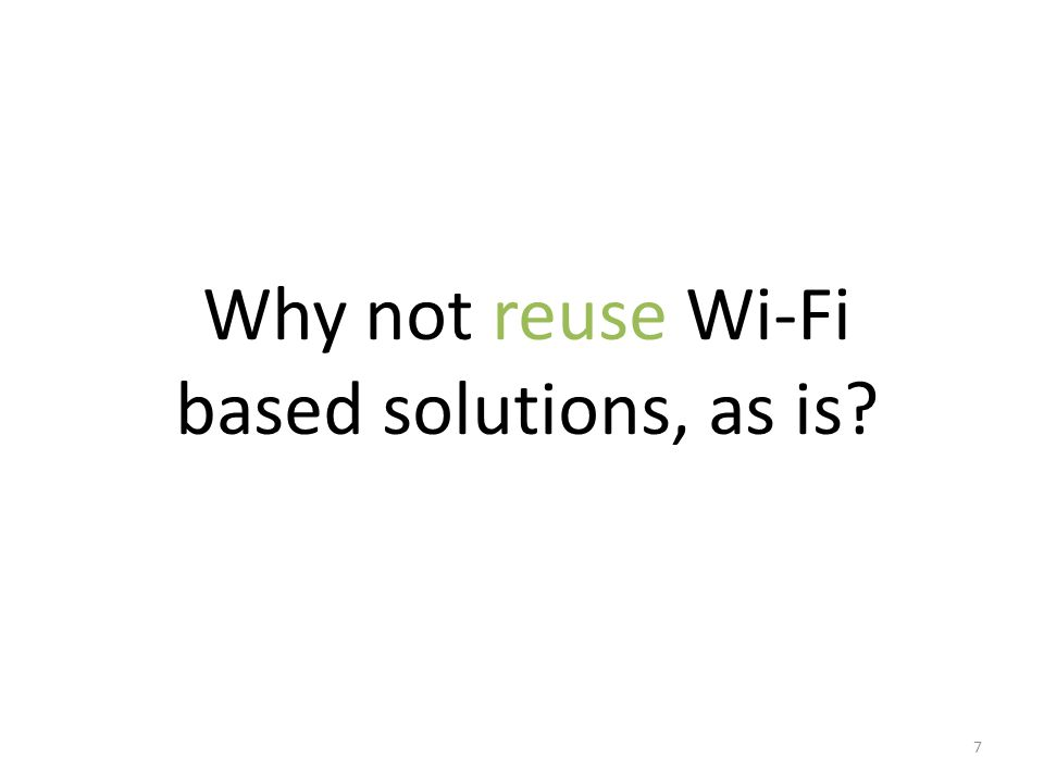 Why not reuse Wi-Fi based solutions, as is 7