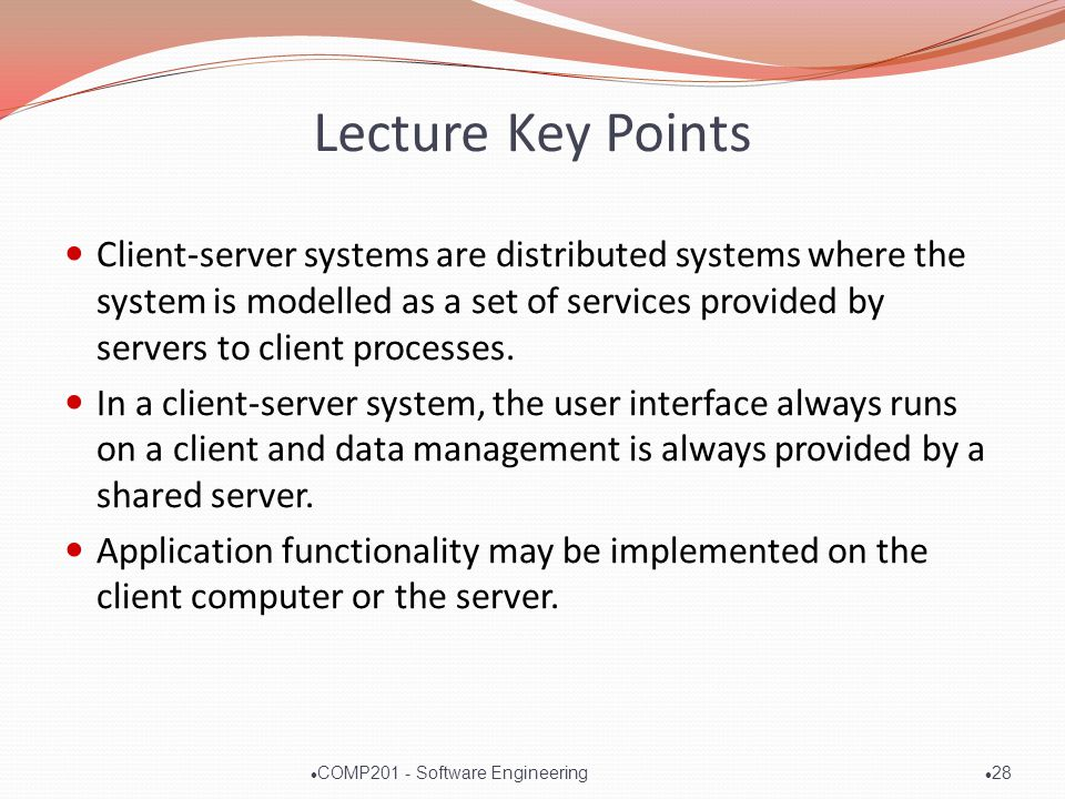 Lecture Key Points Client-server systems are distributed systems where the system is modelled as a set of services provided by servers to client processes.