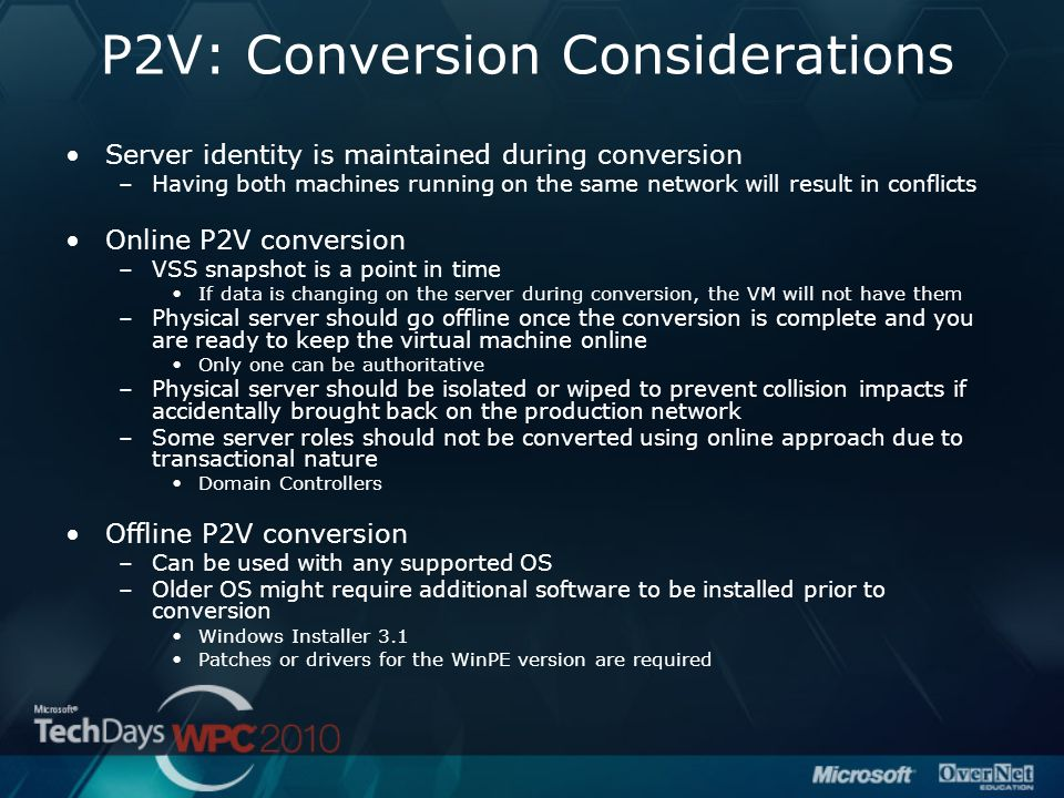 P2V: Conversion Considerations Server identity is maintained during conversion –Having both machines running on the same network will result in confli