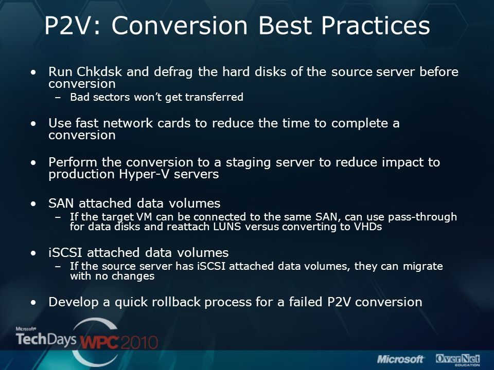 P2V: Conversion Best Practices Run Chkdsk and defrag the hard disks of the source server before conversion –Bad sectors won't get transferred Use fast