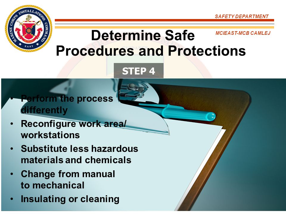 SAFETY DEPARTMENT MCIEAST-MCB CAMLEJ Determine Safe Procedures and Protections Perform the process differently Reconfigure work area/ workstations Sub