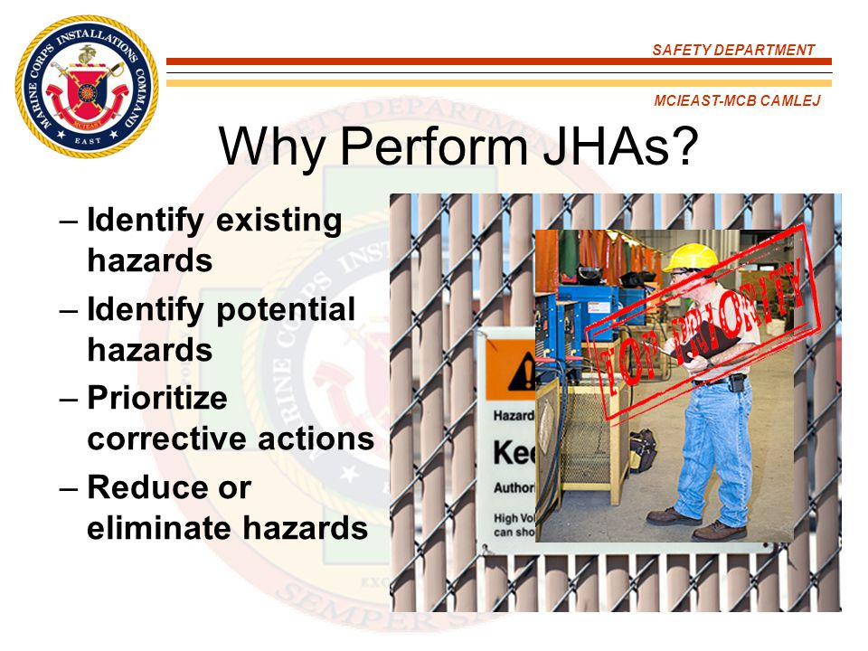 SAFETY DEPARTMENT MCIEAST-MCB CAMLEJ What Are the Benefits of JHAs.