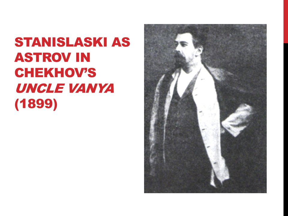 CHEKHOV'S TECHNIQUE He created deeply complex relationships with his characters.