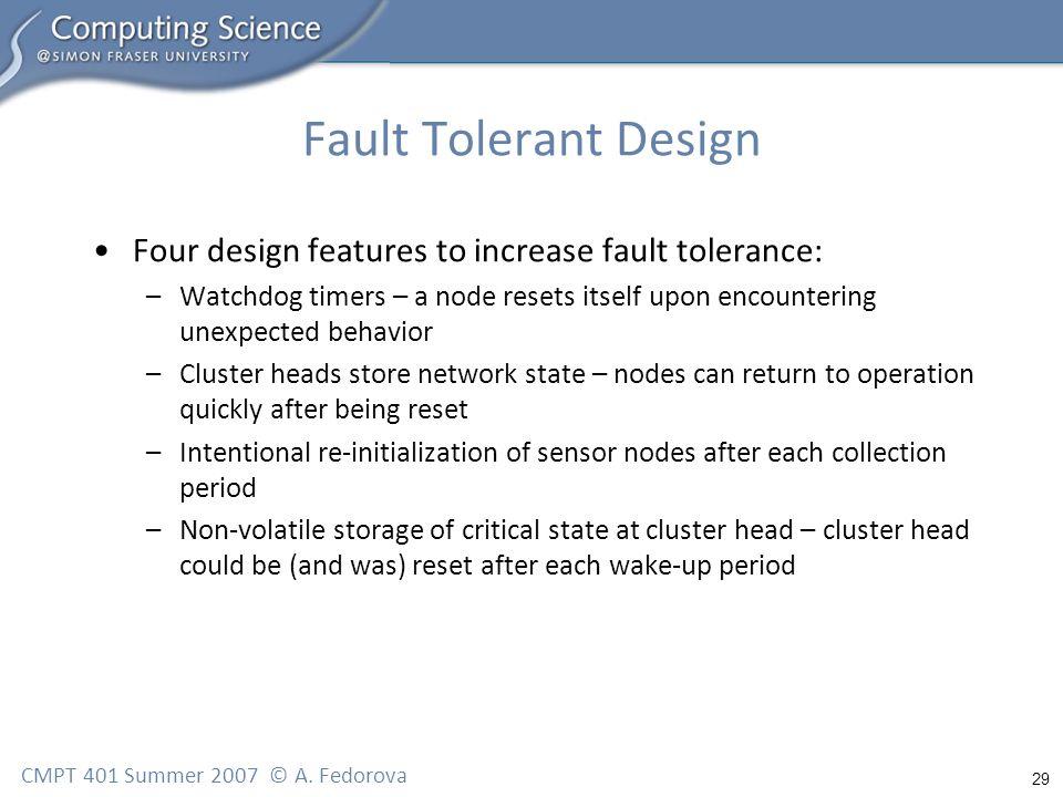 29 CMPT 401 Summer 2007 © A. Fedorova Fault Tolerant Design Four design features to increase fault tolerance: –Watchdog timers – a node resets itself