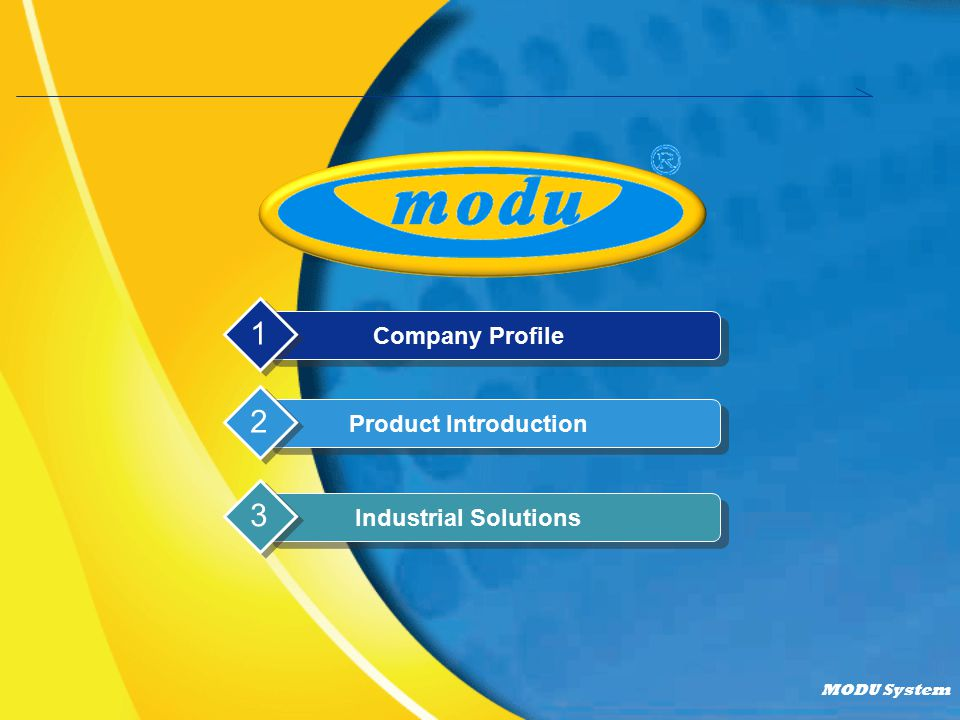 MODU System Company Profile 1 Product Introduction 2 Industrial Solutions 3