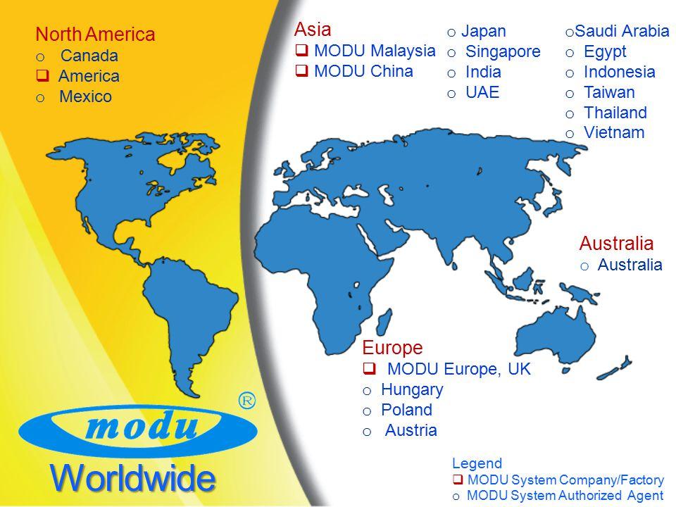 Worldwide Europe  MODU Europe, UK o Hungary o Poland o Austria Asia  MODU Malaysia  MODU China North America o Canada  America o Mexico Legend  M