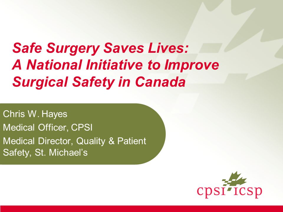 Safe Surgery Saves Lives: A National Initiative to Improve Surgical Safety in Canada Chris W.