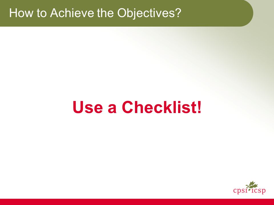 How to Achieve the Objectives? Use a Checklist!