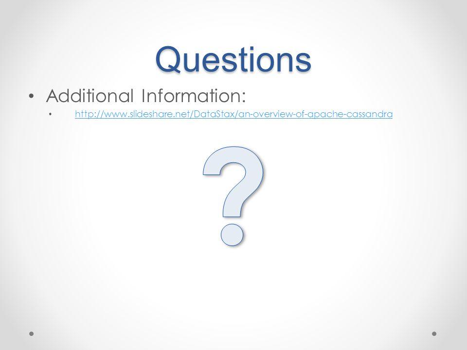 Questions Additional Information: http://www.slideshare.net/DataStax/an-overview-of-apache-cassandra