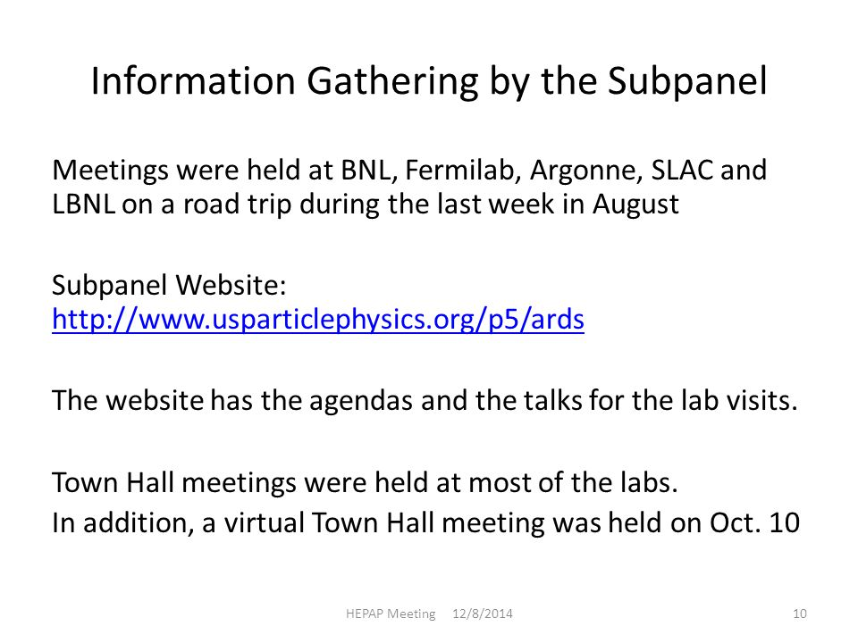 Information Gathering by the Subpanel Meetings were held at BNL, Fermilab, Argonne, SLAC and LBNL on a road trip during the last week in August Subpanel Website: http://www.usparticlephysics.org/p5/ards http://www.usparticlephysics.org/p5/ards The website has the agendas and the talks for the lab visits.