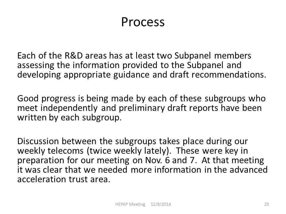 Process Each of the R&D areas has at least two Subpanel members assessing the information provided to the Subpanel and developing appropriate guidance and draft recommendations.
