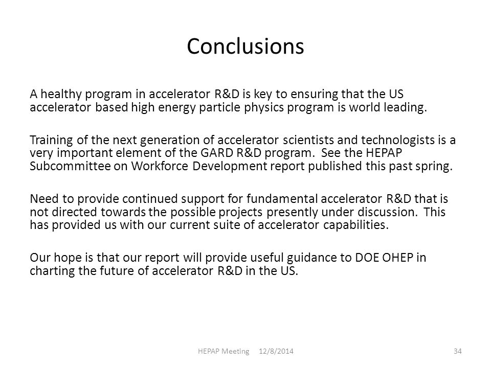 Conclusions A healthy program in accelerator R&D is key to ensuring that the US accelerator based high energy particle physics program is world leading.
