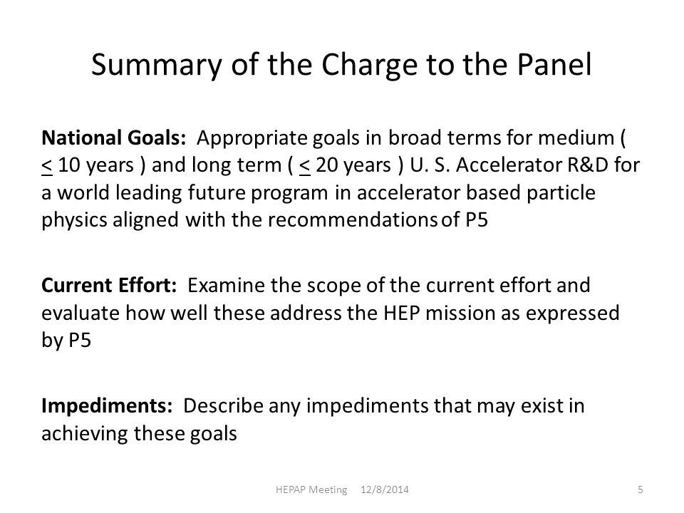 Summary of the Charge to the Panel National Goals: Appropriate goals in broad terms for medium ( < 10 years ) and long term ( < 20 years ) U.
