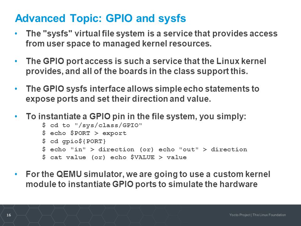16 Yocto Project | The Linux Foundation Advanced Topic: GPIO and sysfs The