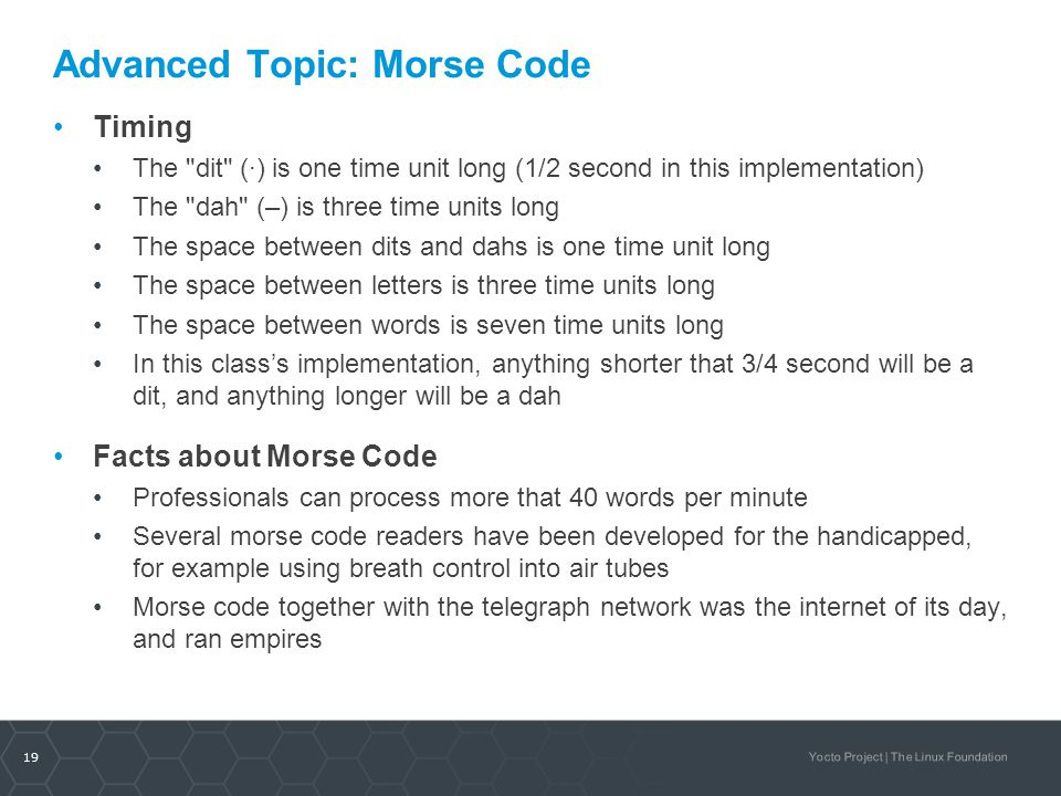 19 Yocto Project | The Linux Foundation Advanced Topic: Morse Code Timing The