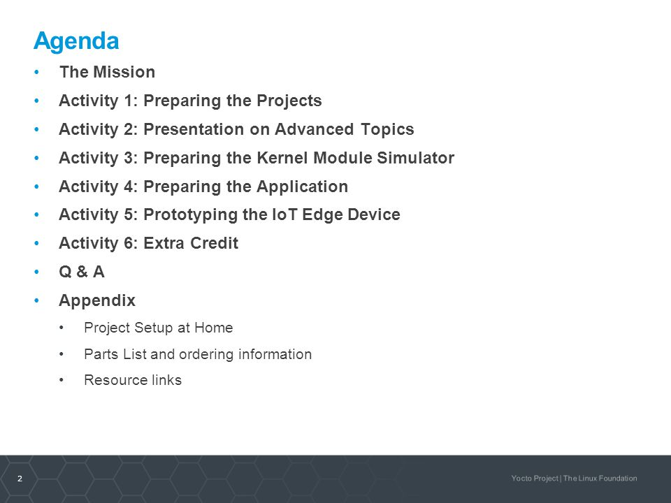 2 Yocto Project | The Linux Foundation Agenda The Mission Activity 1: Preparing the Projects Activity 2: Presentation on Advanced Topics Activity 3: P