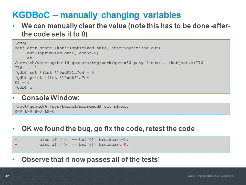 42 Yocto Project | The Linux Foundation KGDBoC – manually changing variables We can manually clear the value (note this has to be done -after- the cod