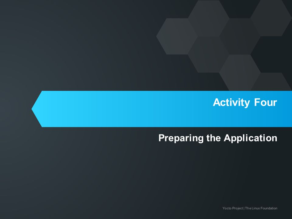 Yocto Project | The Linux Foundation Activity Four Preparing the Application
