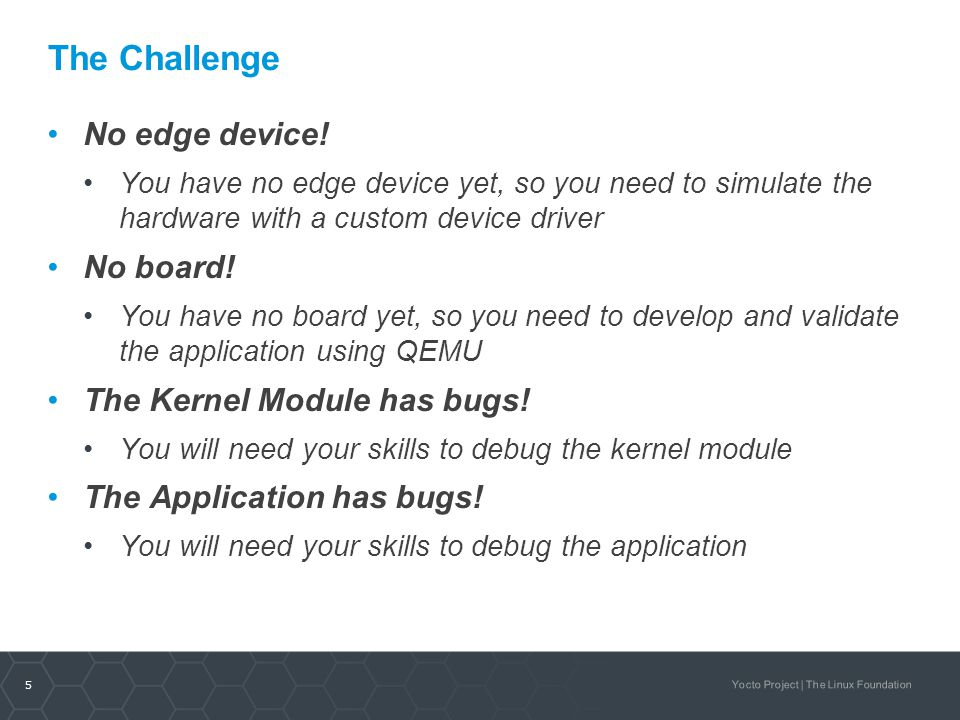 5 Yocto Project | The Linux Foundation The Challenge No edge device! You have no edge device yet, so you need to simulate the hardware with a custom d