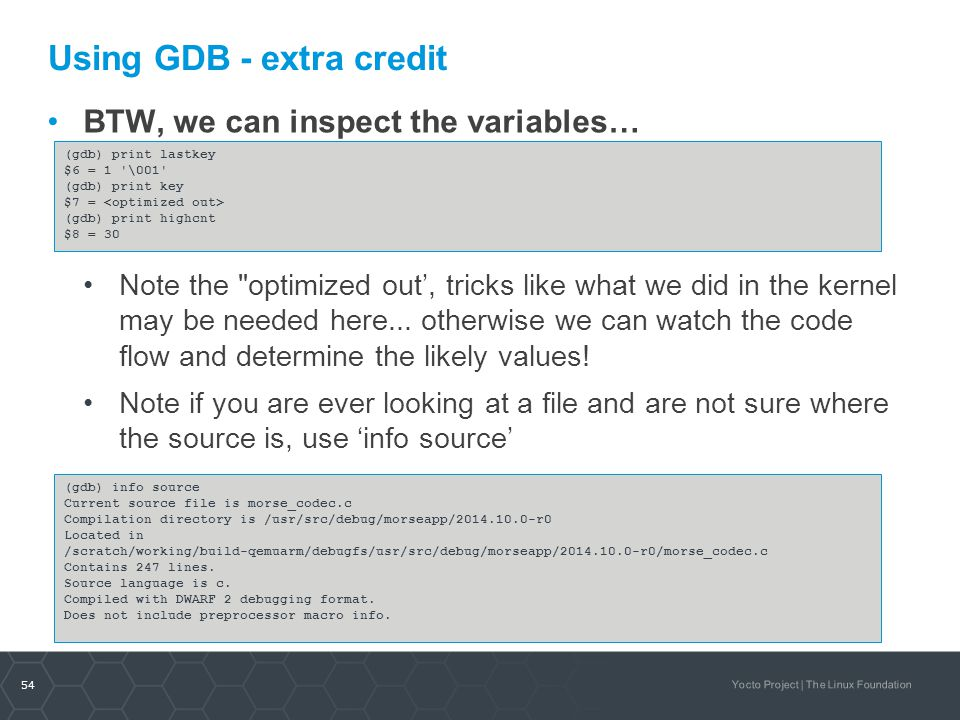 54 Yocto Project | The Linux Foundation Using GDB- extra credit BTW, we can inspect the variables… Note the