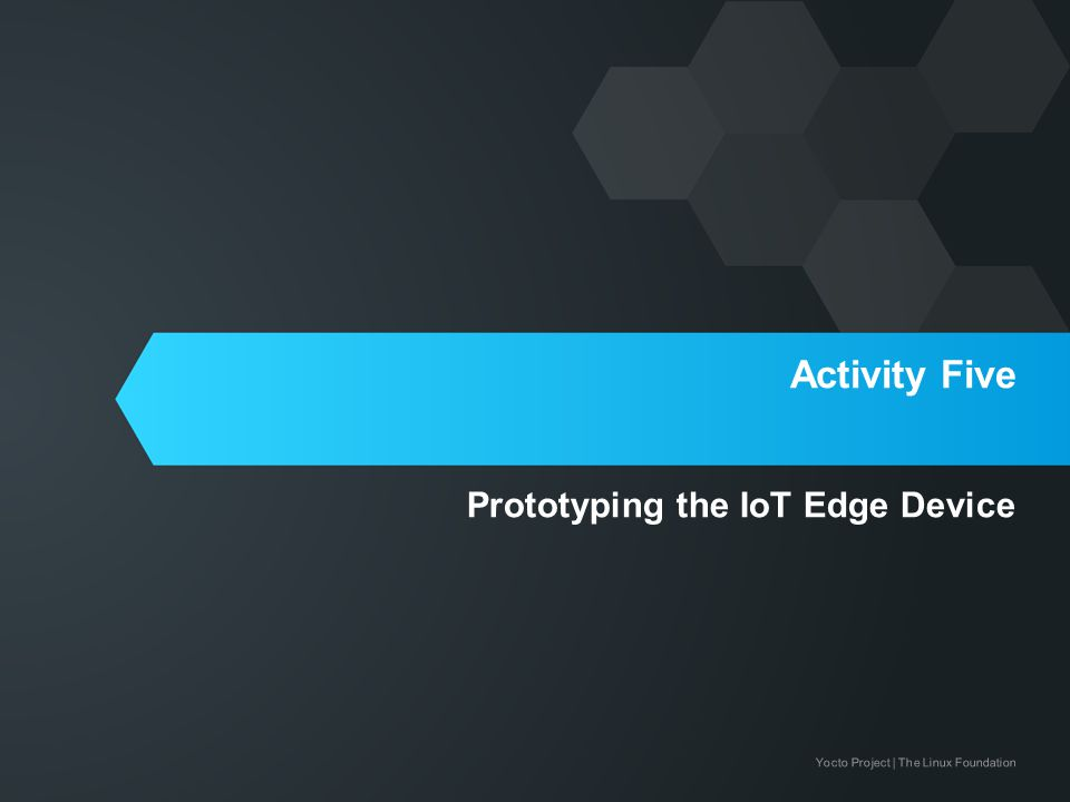 Yocto Project | The Linux Foundation Activity Five Prototyping the IoT Edge Device