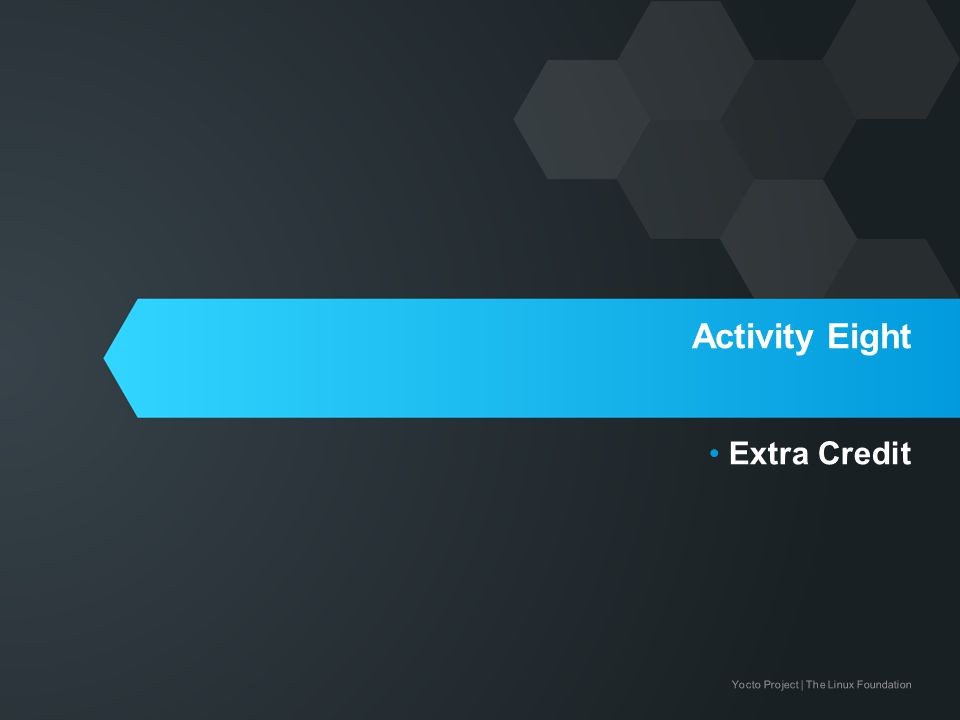 Yocto Project | The Linux Foundation Activity Eight Extra Credit