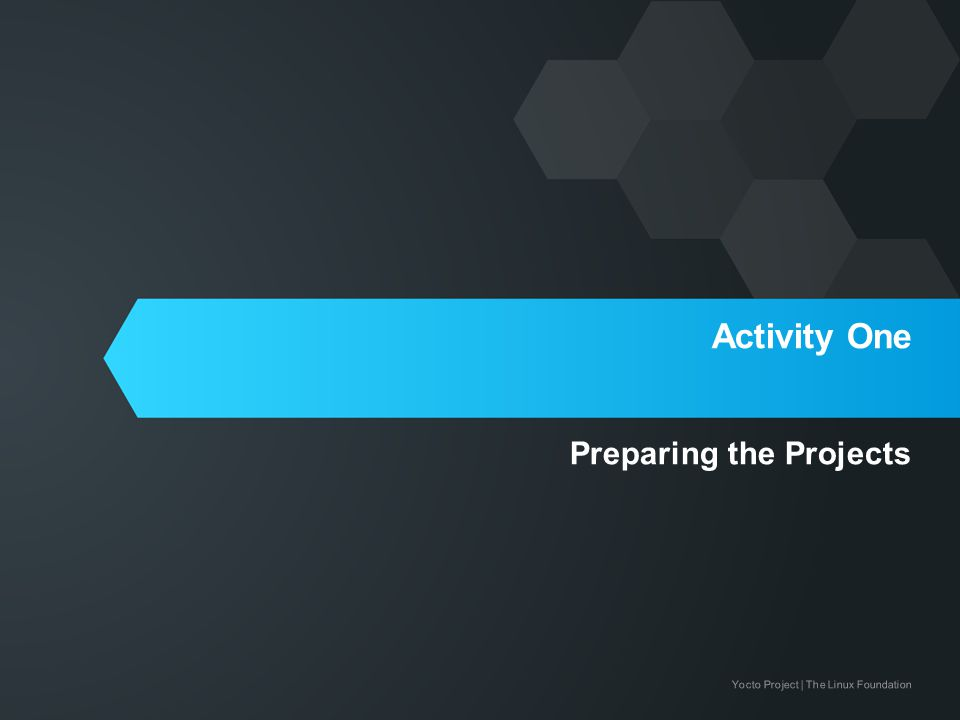 Yocto Project | The Linux Foundation Activity One Preparing the Projects