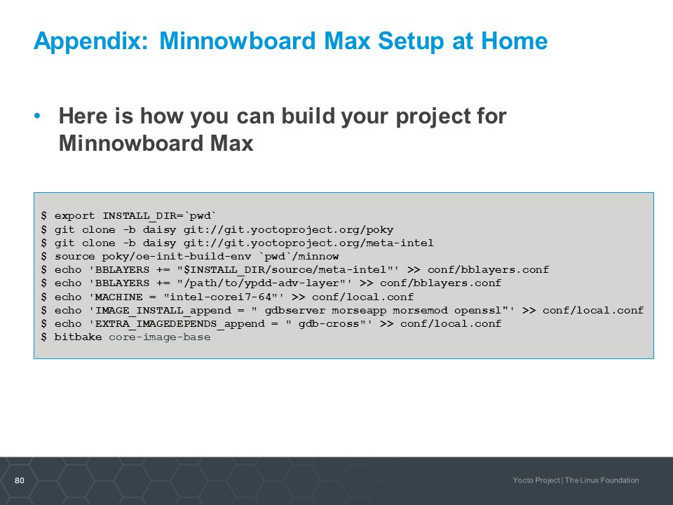 80 Yocto Project | The Linux Foundation Appendix: Minnowboard Max Setup at Home Here is how you can build your project for Minnowboard Max $ export IN