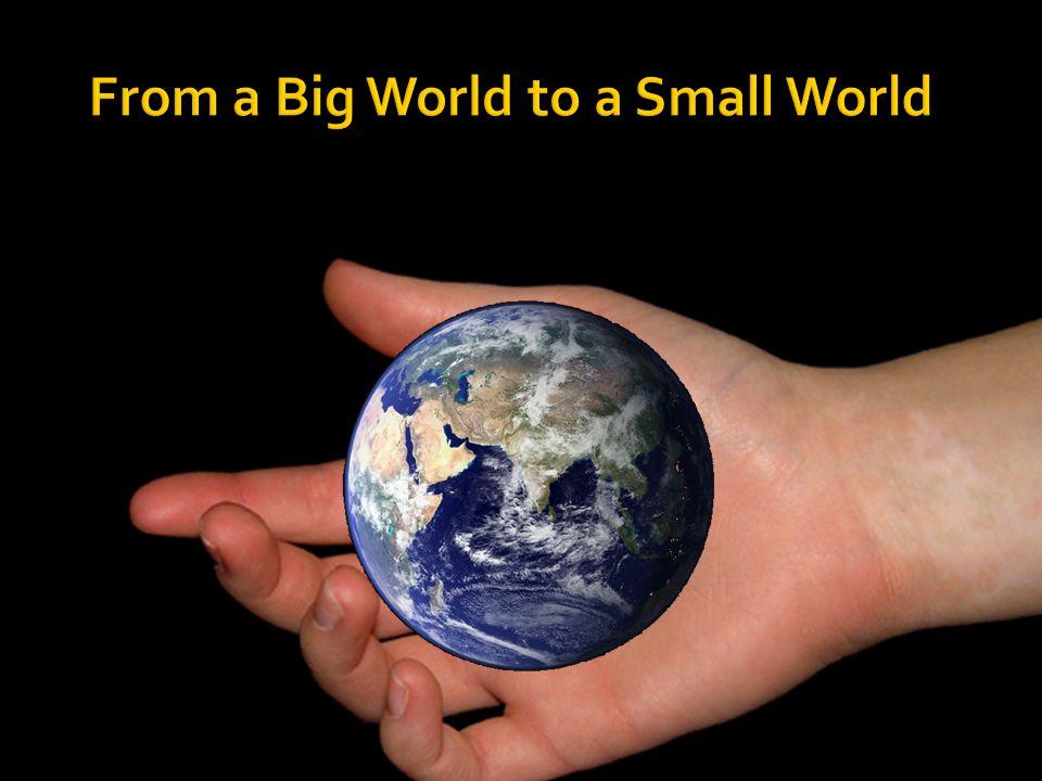 Small world, big world, small world again.