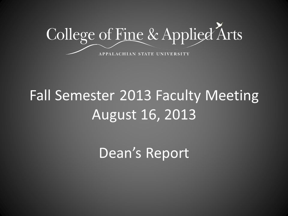 Fall Semester 2013 Faculty Meeting August 16, 2013 Dean's Report