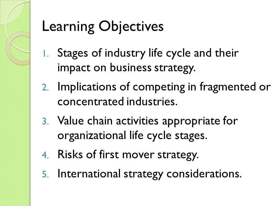 1. Stages of industry life cycle and their impact on business strategy.