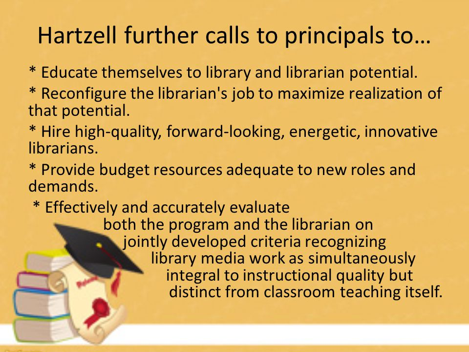 Hartzell further calls to principals to… * Educate themselves to library and librarian potential.