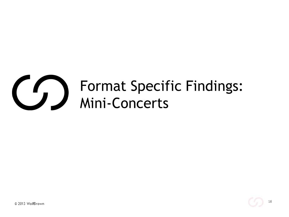 © 2013 WolfBrown 16 Format Specific Findings: Mini-Concerts