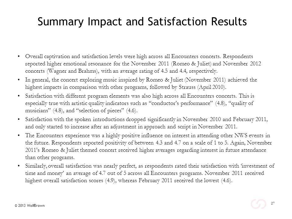 © 2013 WolfBrown Summary Impact and Satisfaction Results Overall captivation and satisfaction levels were high across all Encounters concerts.